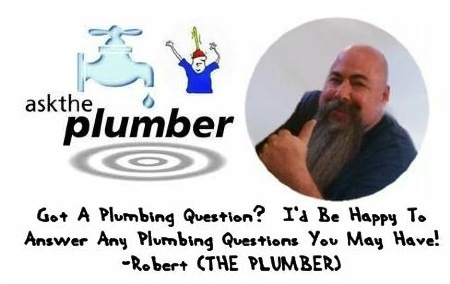 Ask Robert (THE PLUMBER) from Lancaster, CA a plumbing question